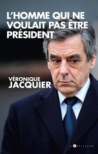 L'Homme qui ne voulait pas être président - Véronique Jacquier - Format ePub - 9782810008780 - 9,99 €