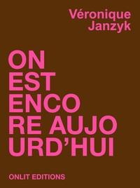 Véronique Janzyk - On est encore aujourd'hui.