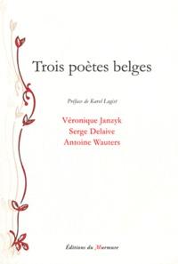 Véronique Janzyk et Serge Delaive - Trois poètes belges.