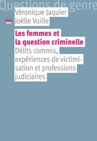 Véronique Jaquier - Les femmes et la question criminelle - Délits commis, expériences de victimisation et professions juridiques.