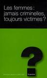 Véronique Jaquier et Joëlle Vuille - Les femmes : jamais criminelles, toujours victimes ?.
