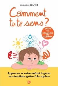 Véronique Jeanne - Comment tu te sens ? - Apprenez à votre enfant à comprendre et contrôler ses émotions.