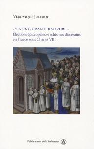 Y a ung grant desordre - Elections épiscopales et schismes diocésains en France sous Charles VIII.pdf