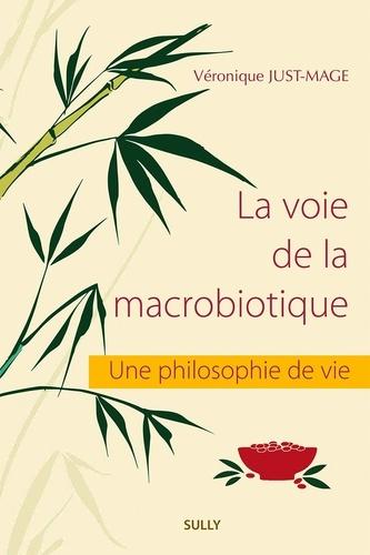 Véronique Just-Mage - La voie de la macrobiotique - Une philosophie de vie.