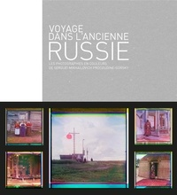 Voyage dans lancienne Russie - Les photographies en couleurs de Sergueï Mikhailovich Procoudine-Gorsky.pdf
