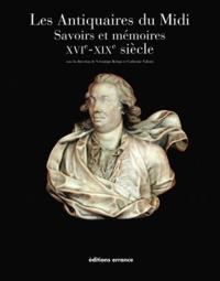 Véronique Krings et Catherine Valenti - Les Antiquaires du Midi - Savoirs et mémoires XVIe-XIXe siècle.
