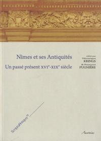 Véronique Krings - Nîmes et ses Antiquités ? - Un passé présent XVIe-XIXe siècle.