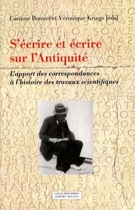 Véronique Krings et Corinne Bonnet - S'écrire et écrire sur l'Antiquité - L'apport des correspondances à l'histoire des travaux scientifiques.