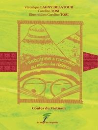 Véronique Lagny-Delatour et Caroline Tosi - Histoires à raconter au milieu des rizières - Contes du Vietnam.