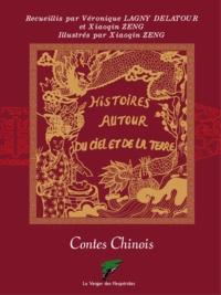 Véronique Lagny-Delatour et Xiaoqin Zeng - Histoires autour du ciel et de la terre - Contes Chinois.