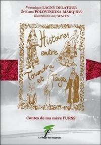 Véronique Lagny-Delatour et Svetlana Polovinkina-Marques - Histoires entre toundra et taïga - Contes de ma mère l'URSS.