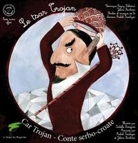 Véronique Lagny-Delatour et Jelena Stankovic - Le tsar Trojan - Conte serbo-croate. 1 CD audio