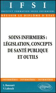 Véronique Lahrach et Lysiane Baussart - Soins infirmiers - Législation, concepts de santé publique et outils.