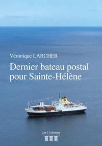 Véronique Larcher - Dernier bateau postal pour Sainte-Hélène.