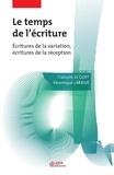 Véronique Larrivé et François Le Goff - Le Temps de l'écriture - Écritures de la variation. Écritures de la réception.