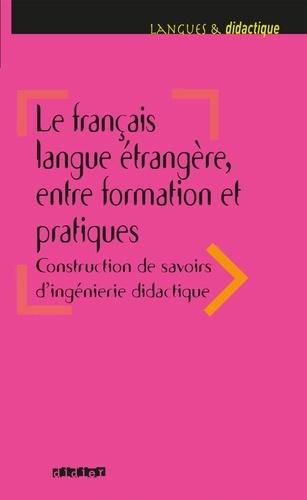 Le français langue étrangère, entre formation et pratiques - Ebook