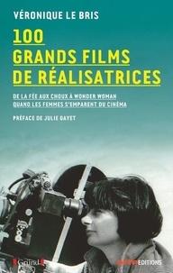 Véronique Le Bris - 100 grands films de réalisatrices - De la fée aux choux à Wonder Woman. Quand les femmes s'emparent du cinéma.