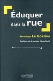Véronique Le Goaziou - Eduquer dans la rue - La prévention spécialisée aujourd'hui.
