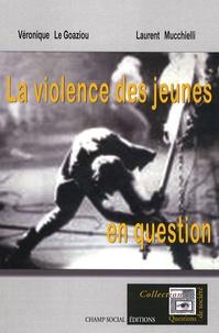 Véronique Le Goaziou et Laurent Mucchielli - La violence des jeunes en question.