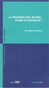 Véronique Le Goaziou - La violence des jeunes : punir ou éduquer ?.