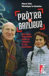 Véronique Le Goaziou et Pierre Tritz - Prêtre en banlieue - Rencontre improbable entre un religieux et une sociologue.