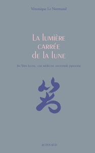 Véronique Le Normand - La lumière carrée de la lune - Jin Shin Jyutsu, une médecine ancestrale japonaise.