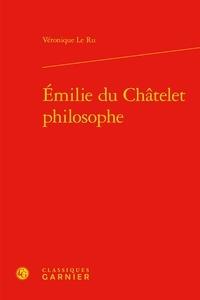 Véronique Le Ru - Emilie du Châtelet philosophe.