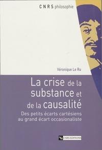 Véronique Le Ru - La crise de la substance et de la causalité - De petits écarts cartésiens au grand écart occasionaliste.