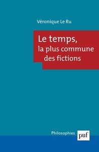 Véronique Le Ru - Le temps, la plus commune des fictions.