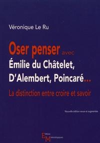 Véronique Le Ru - Oser penser avec Emilie du Châtelet, D'Alembert, Poincaré... - La distinction entre croire et savoir.