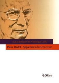 Véronique Le Ru - Pierre Hadot - Apprendre à lire et à vivre.