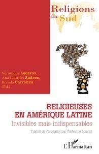 Véronique Lecaros et Ana Lourdes Suarez - Religieuses en Amérique latine - Invisibles mais indispensables.