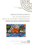 Véronique Lefebvre des Noettes - Du consentement dans la maladie d'Alzheimer - Dessiner pour penser l'institutionnalisation.