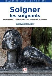 Véronique Lefebvre des Noëttes et Bernard Marc - Soigner les soignants - Les soignants à l'épreuve de la crise hospitalière et sanitaire.
