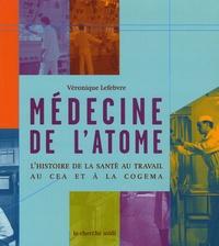 Véronique Lefebvre - Médecine de l'atome - L'histoire de la santé au travail au CEA et à la COGEMA.