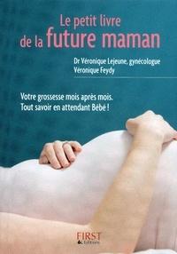 Véronique Lejeune et Véronique Feydy - Le petit livre de la future maman.