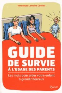 Véronique Lemoine Cordier - Guide de survie à l'usage des parents - Les mots pour aider votre enfant à grandir heureux.