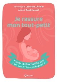 Véronique Lemoine-Cordier et Agnès Daubricourt - Je rassure mon tout-petit - Fonder la sécurité affective pour une croissance épanouie.