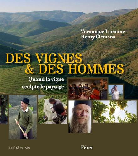 Des vignes & des hommes. Quand la vigne sculpte le paysage