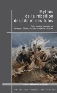 Véronique Léonard-Roques et Stéphanie Urdician - Mythes de le rébellion des fils et des filles.