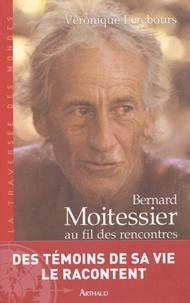 Véronique Lerebours - Bernard Moitessier au fil des rencontres.