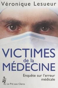 Véronique Lesueur - Victimes de la médecine - Enquête sur les erreurs médicales.
