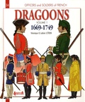 Véronique Letrun et Ludovic Letrun - Officers and Soldiers of French Dragoons - Volume 1, 1669-1749, From Louis XIV to the Seven Years War.