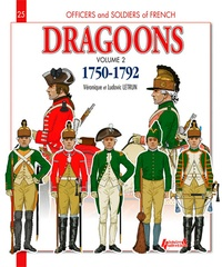 Véronique Letrun et Ludovic Letrun - Officiers & Soldiers of the French Dragoons 1750-1792 - Volume 2, From the Seven Years War to the French Revolution.