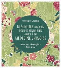 Véronique Liégeois - 10 minutes par jour pour se sentir bien grâce à la médecine chinoise - Minceur, énergie, bien-être.