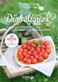 Véronique Liégeois - Diabétique ? - Adoptez une alimentation gourmande et équilibrée au quotidien.