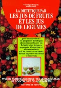 Véronique Liégeois - La diététique par les jus de fruits et les jus de légumes.