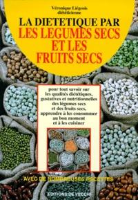 Véronique Liégeois - La diététique par les légumes secs et les fruits secs.