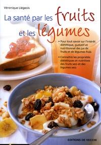 Véronique Liégeois - La santé par les fruits et les légumes.