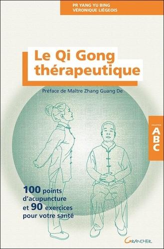 Véronique Liégeois et Yu Bing Yang - Le Qi Gong thérapeutique - 100 points d'acupuncture et 90 exercices pour votre santé.